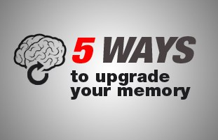 5 Ways to Upgrade Your Memory.