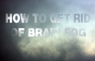 How to get rid of Brain Fog.